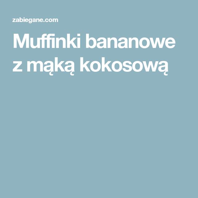 Muffinki Bananowe Z Maka Kokosowa With Images Muffinki Maka Kokosowa Przepisy
