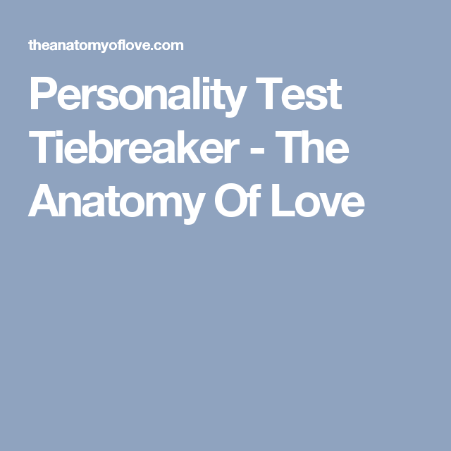 Personality Test Tiebreaker The Anatomy Of Love Single Life