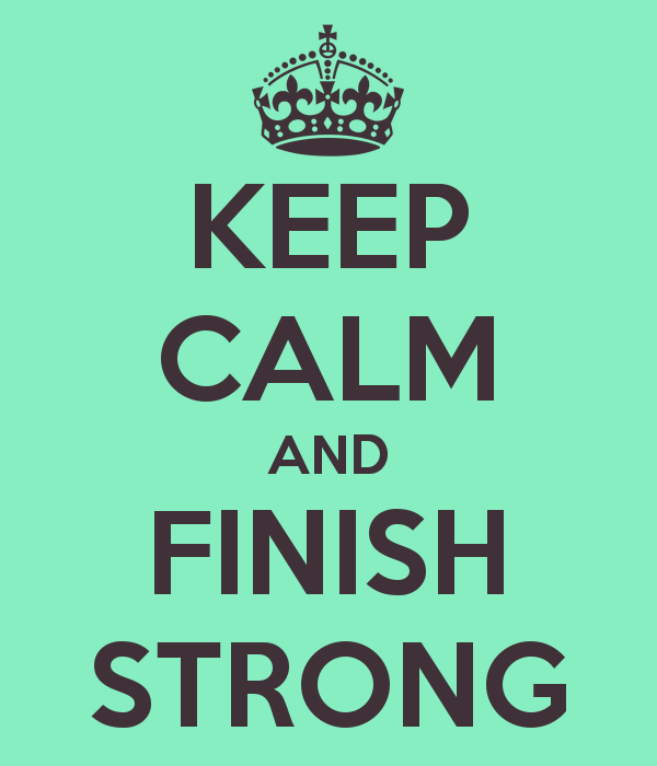 Finish Strong Quotes Keep Calm And Finish Strong  Keep Calm And Carry On Image Generator