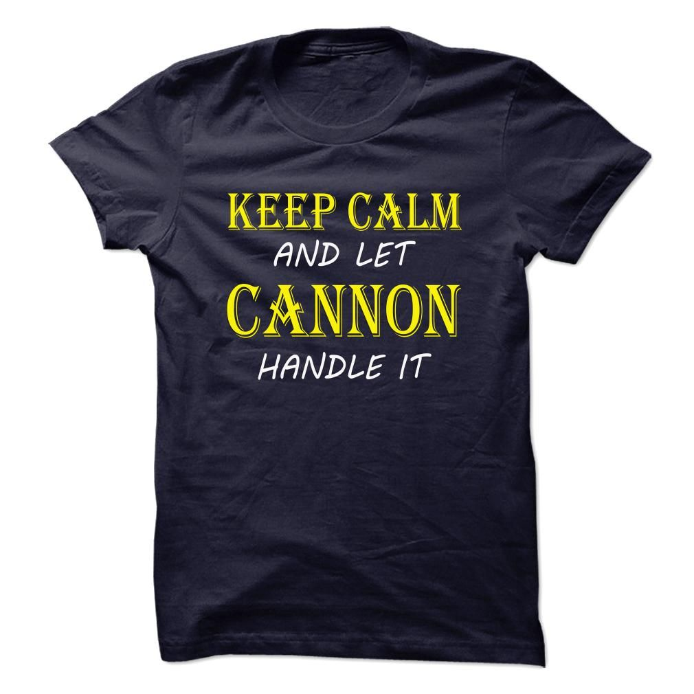 Cheapest Buy Keep Calm and Let CANNON Handle It TA  Today !!!