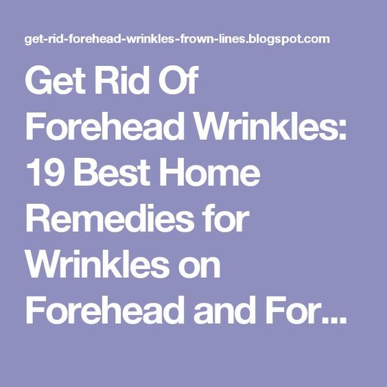 Get Rid Of Forehead Wrinkles 19 Best Home Remedies For