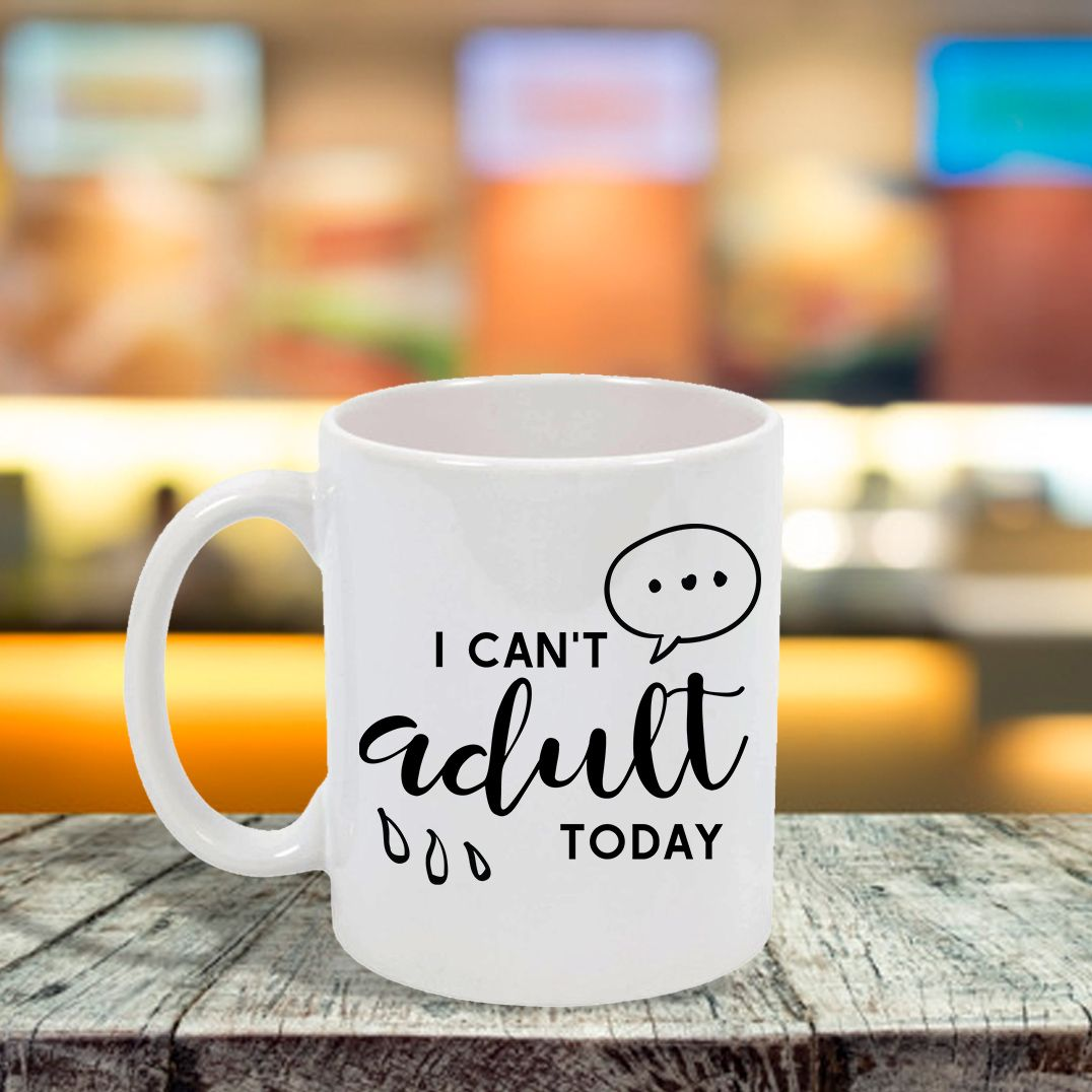 I Can't Adult Today Ceramic Mug