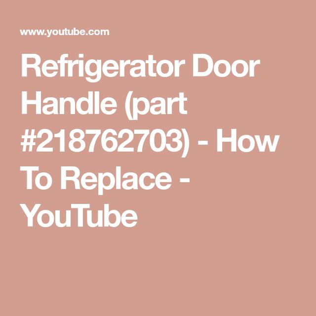 Refrigerator Door Handle Part 218762703 How To Replace Youtube Door Handles Handle Doors