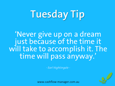 www.cashflow-manager.com.au 'Never give up on a dream just because of the time it will take to accomplish it. The time will pass anyway.' -Earl Nightingale