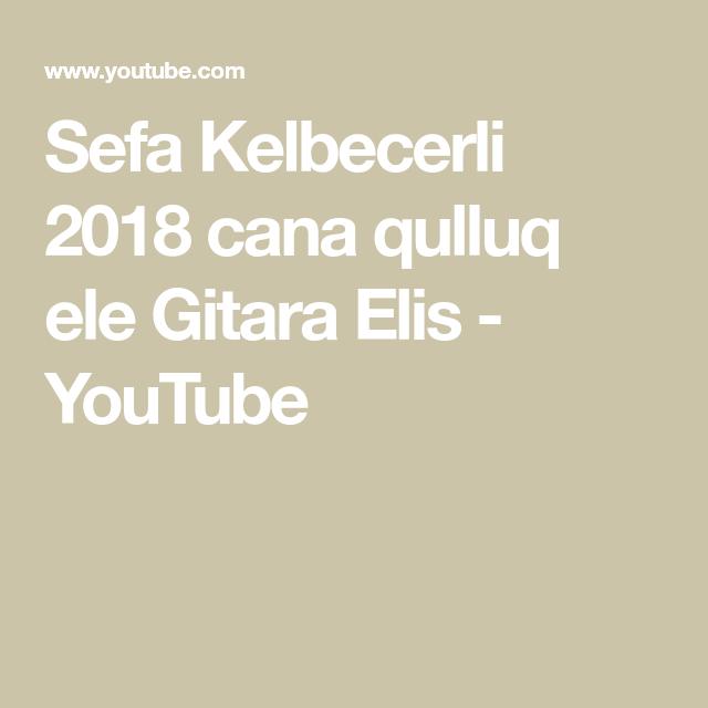Sefa Kelbecerli 2018 Cana Qulluq Ele Gitara Elis Youtube Youtube Elis Math