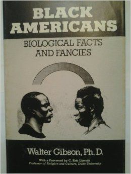 Black Americans: Biological Facts and Fancies by Walter Gibson
