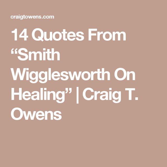 14 Quotes From Smith Wigglesworth On Healing Craig T Owens