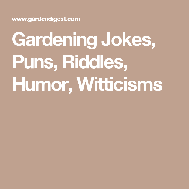 Gardening Jokes Puns Riddles Humor Witticisms With Images
