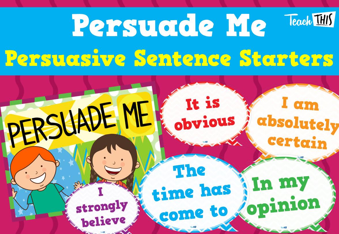 Persuade Me Persuasive Sentence Starters Display