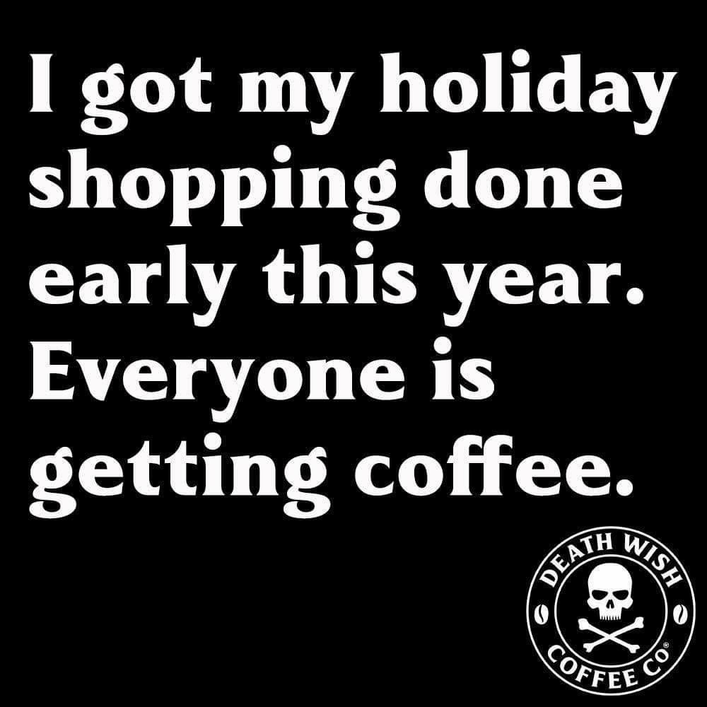 Coffee Holiday Shopping Coffee Obsession Coffee Quotes Coffee Love
