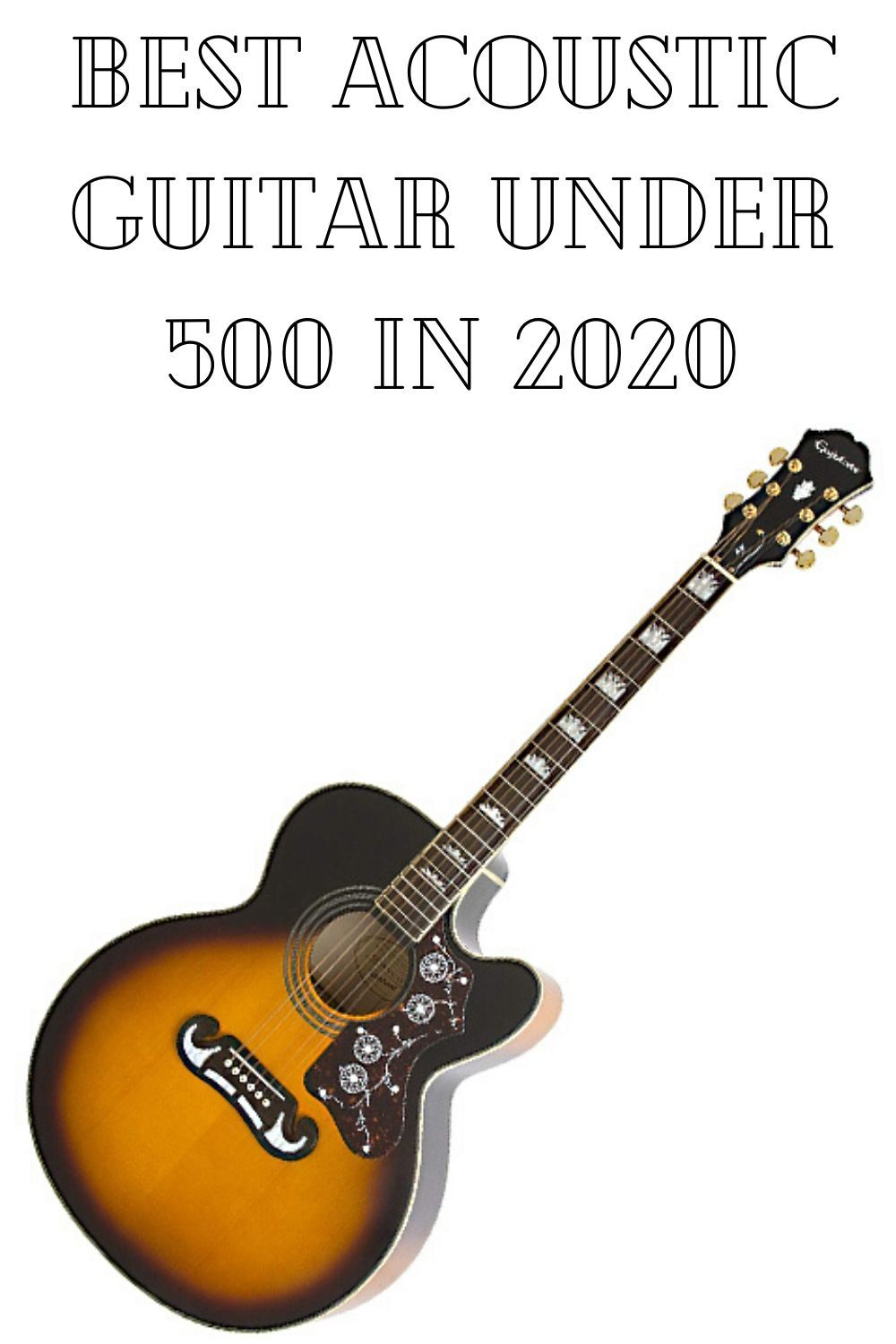 Best Acoustic Guitar Under 500 In 2020 In 2020 Best Acoustic Guitar Guitar Acoustic Guitar