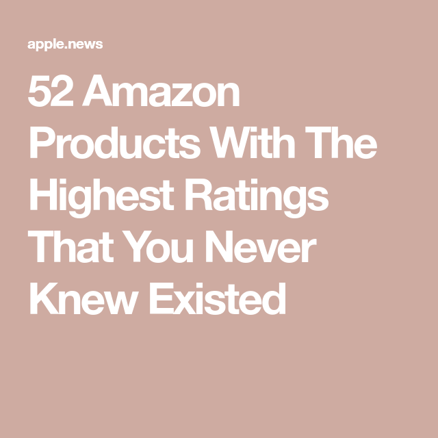 52 Amazon Products With The Highest Ratings That You Never Knew Existed Best Amazon Buys Elite Daily Free Amazon Products