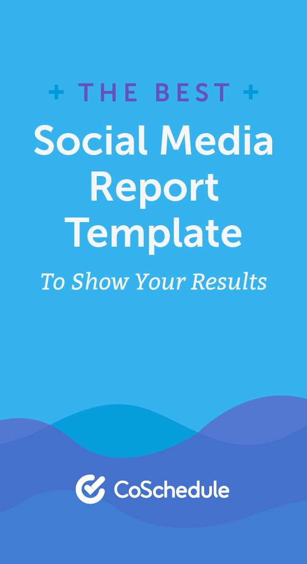 social media report template how to show your results coschedule