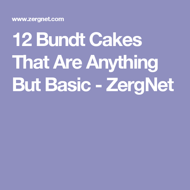 12 Bundt Cakes That Are Anything But Basic - ZergNet