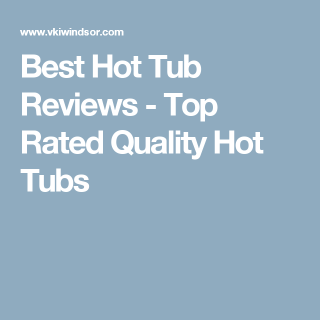 Best Hot Tub Reviews - Top Rated Quality Hot Tubs | Good To Know ...