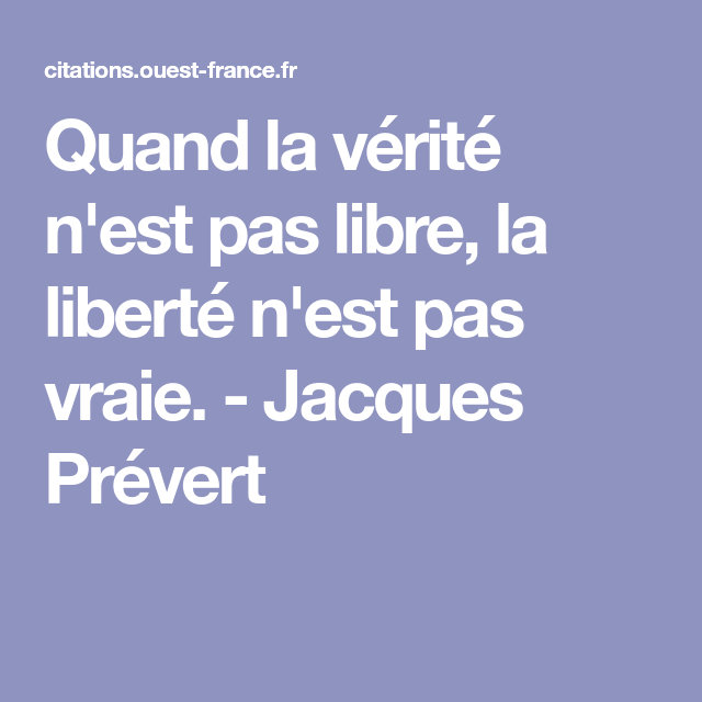 Citation Jacques Prevert Verite Liberte Quand La Verite Prevert Jacques Jacques Verite