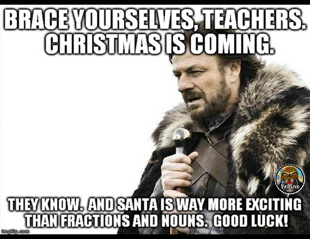Teacher Humor from The Pensive Sloth--Teacher Meme because Christmas ...