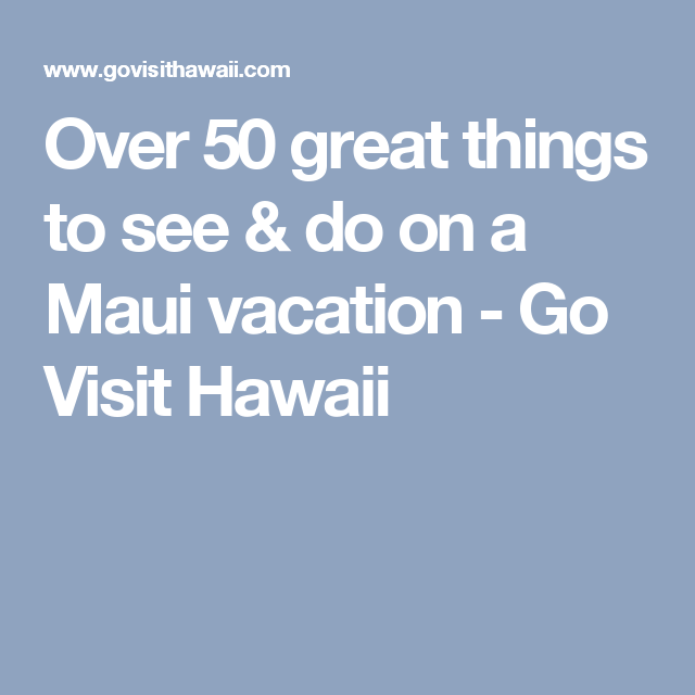 Over 50 great things to see & do on a Maui vacation - Go Visit Hawaii