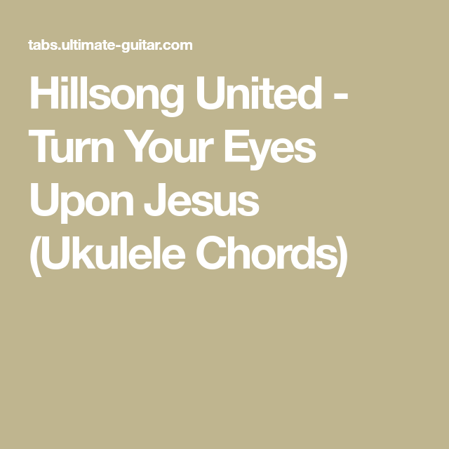Hillsong United - Turn Your Eyes Upon Jesus (Ukulele Chords ...