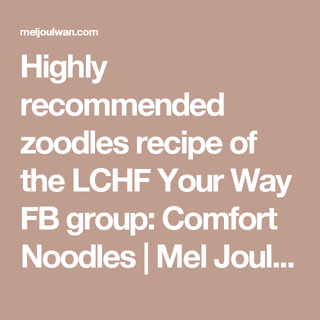 Highly recommended zoodles recipe of the LCHF Your Way FB group: Comfort Noodles | Mel Joulwan : Well Fed
