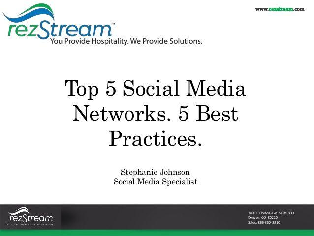 Top 5 Social Media Networks. 5 Best Practices. by RezStream via slideshare