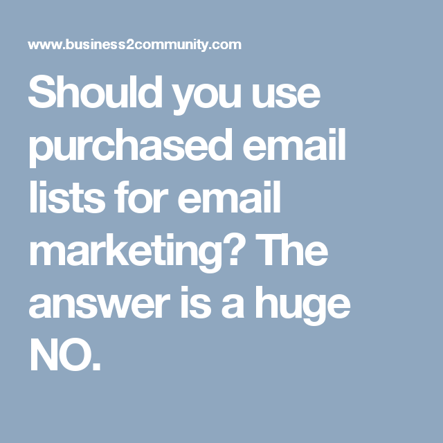 Should you use purchased email lists for email marketing? The answer is a huge NO.