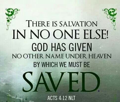 Acts 4:12~Neither is there salvation in any other: for there is none other  name under heaven given among men, whereby we m… | Holy scriptures, Jesus,  Gospel message
