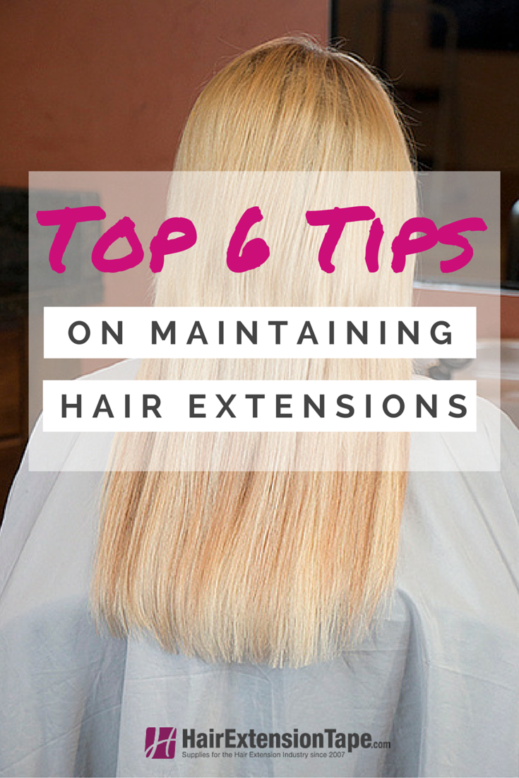 Top 6 Tips On Maintaining Hair Extensions Tips And Tricks