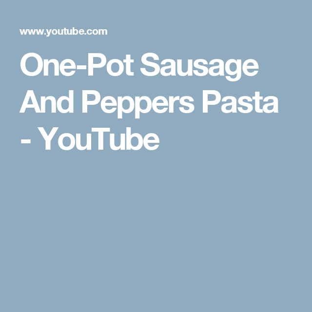 One-Pot Sausage And Peppers Pasta - YouTube