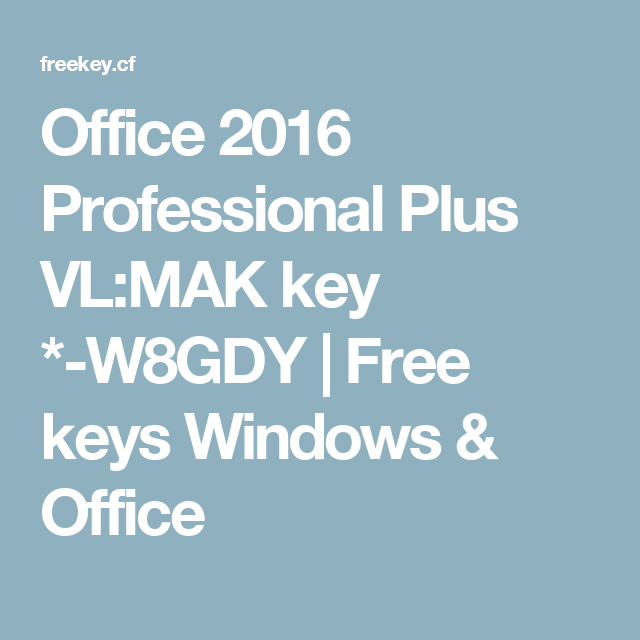 Office 2016 Professional Plus VL:MAK key *-W8GDY | Free keys