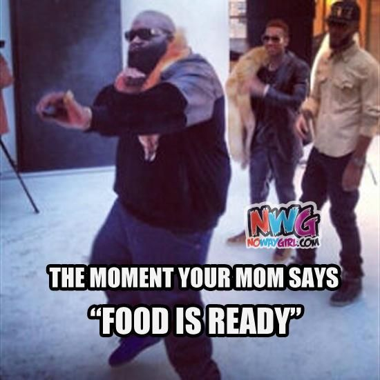 When Your Mom Says The Food Is Ready Nowaygirl Funny Quotes Make Me Laugh I Love To Laugh