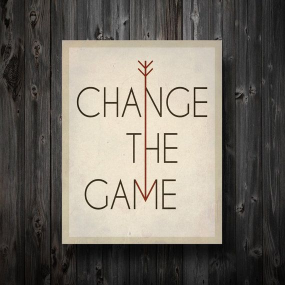 """Change the Game"" - Hunger Games inspired print from EntropyTradingCo on Etsy - $13.99"