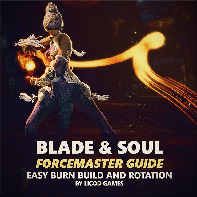 Blade And Soul Forcemaster Guide Easy Burn Build And Rotation