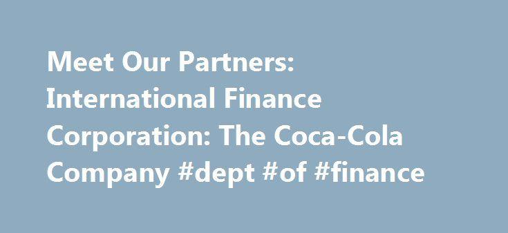 Meet Our Partners International Finance Corporation The Coca