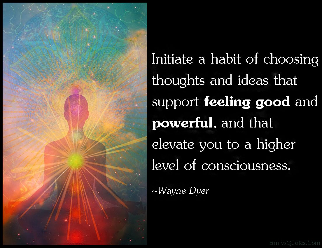 Initiate A Habit Of Choosing Thoughts And Ideas That Support Feeling