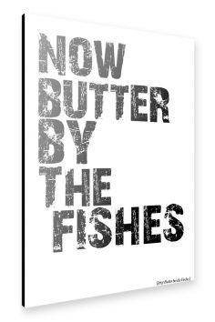 artboxONE Alu-Print 30x20 cm Typografie Now Butter By The Fishes hochwertiges