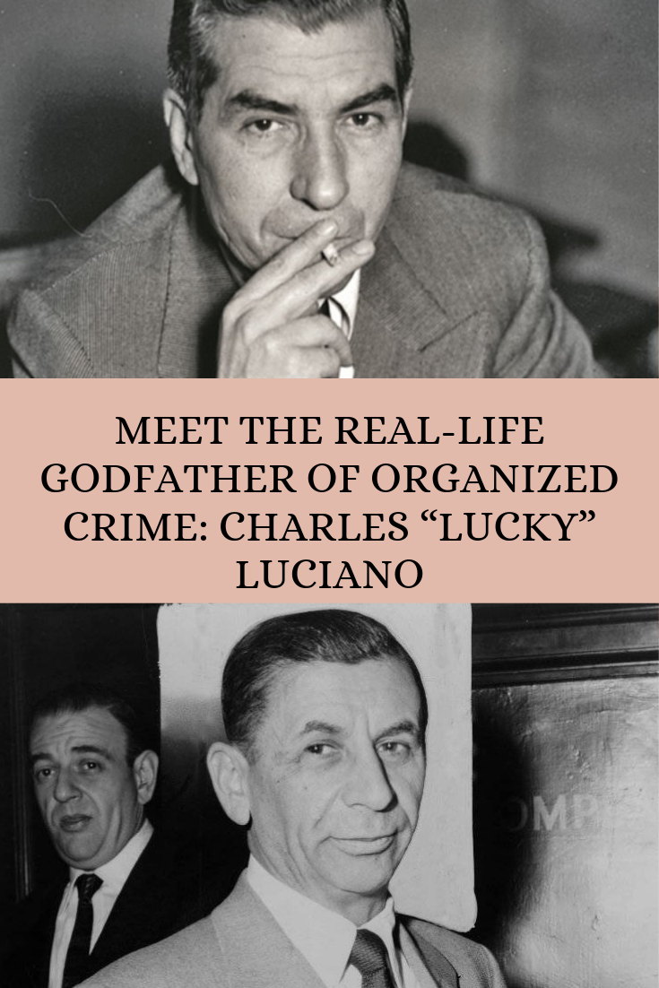 Meet The Real Life Godfather Of Organized Crime Charles Lucky Luciano Mob Quotes Crime Family The Godfather