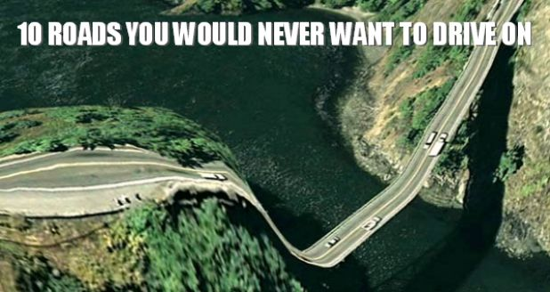 These 10 Roads You Would Never Want to Drive On