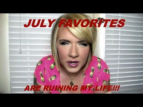 July Favorites That Are Ruining My Life! - YouTube