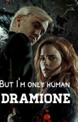 Dramione But I M Only Human Dramione Draco Fan Fiction
