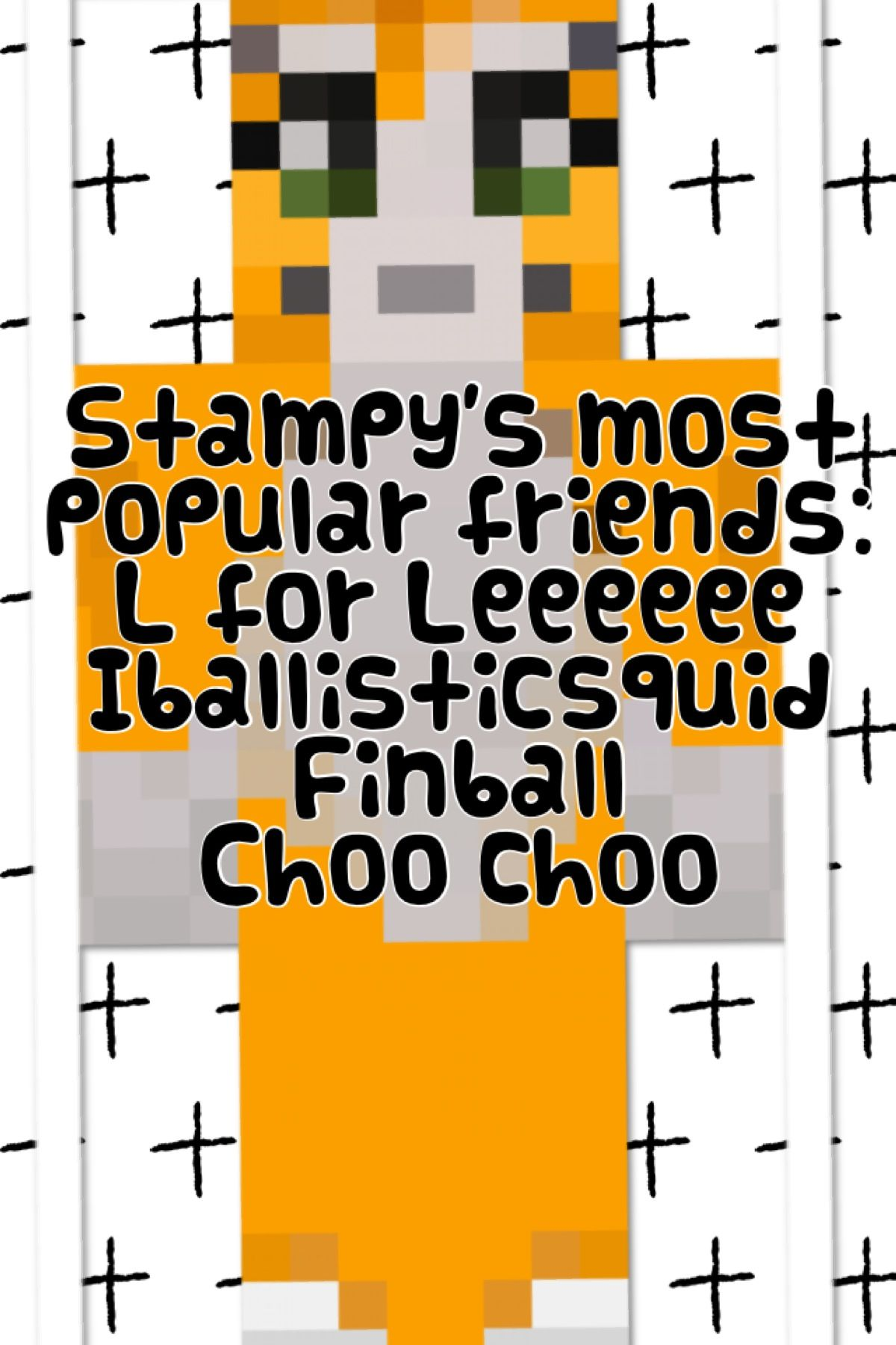 the amazing stampylongnose and his friend list i like