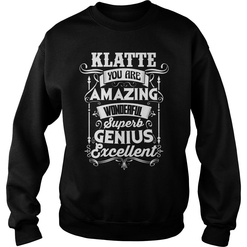 Proud To Be KLATTE Tshirt #gift #ideas #Popular #Everything #Videos #Shop #Animals #pets #Architecture #Art #Cars #motorcycles #Celebrities #DIY #crafts #Design #Education #Entertainment #Food #drink #Gardening #Geek #Hair #beauty #Health #fitness #History #Holidays #events #Home decor #Humor #Illustrations #posters #Kids #parenting #Men #Outdoors #Photography #Products #Quotes #Science #nature #Sports #Tattoos #Technology #Travel #Weddings #Women