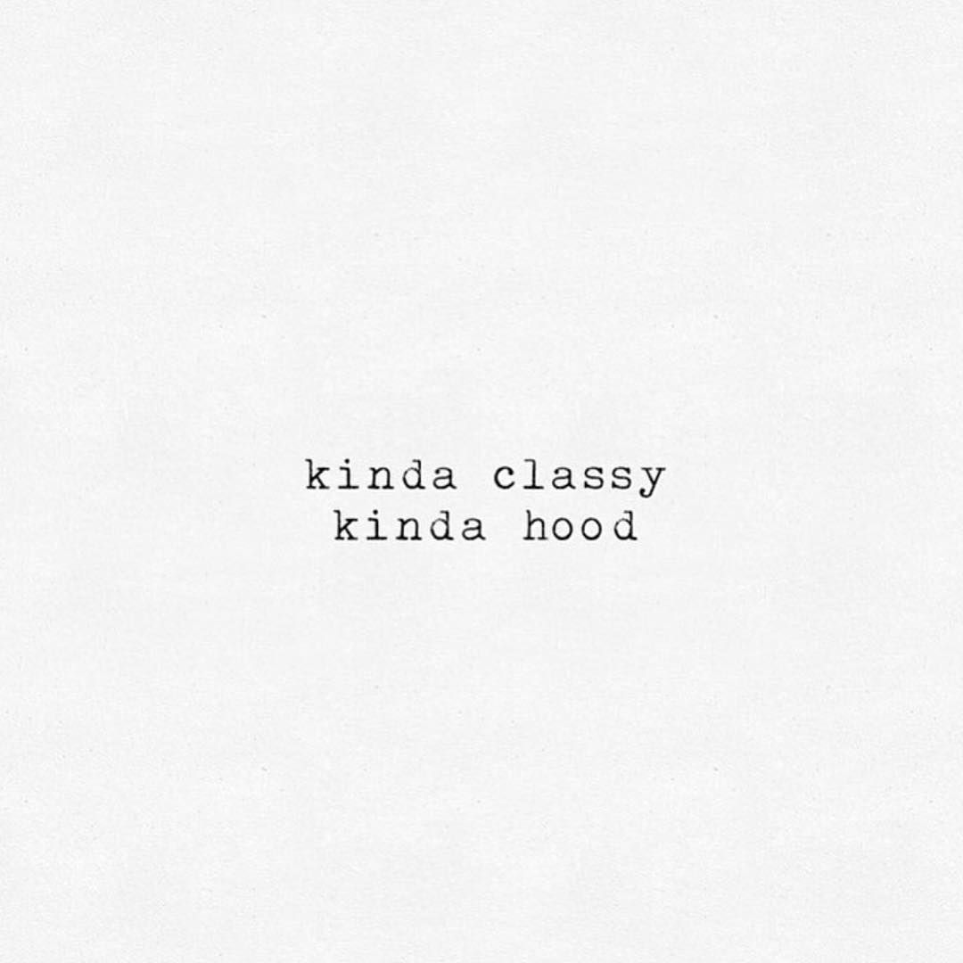 kinda classy. kinda hood. … | Caption quotes, Words quotes ...