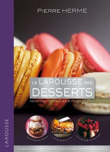 Le Larousse Des Desserts Recettes Techniques Tours De Main Amazon Co Uk Pierre Herme Books Desserts Food Dessert Chocolat