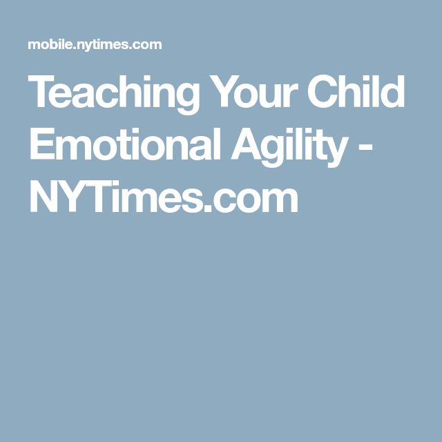 Teaching Your Child Emotional Agility >> Teaching Your Child Emotional Agility Nytimes Com Doing Good