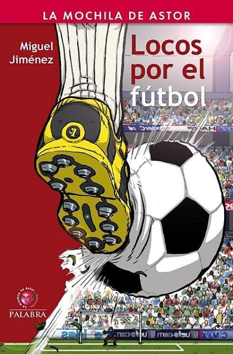 Locos Por El Fútbol Miguel Jiménez Ediciones Palabra Kids Ebooks Book Cover Comic Book Cover