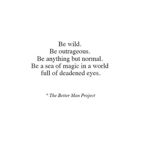 Quotes About Being Wild be wild | The Better Man Project | Pinterest | Quotes  Quotes About Being Wild