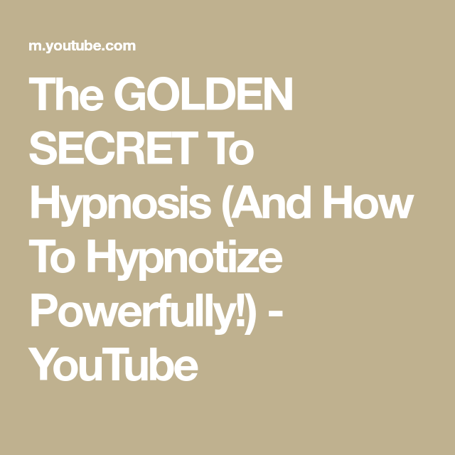 The Golden Secret To Hypnosis And How To Hypnotize Powerfully Youtube Hypnosis Hypnotic Secret