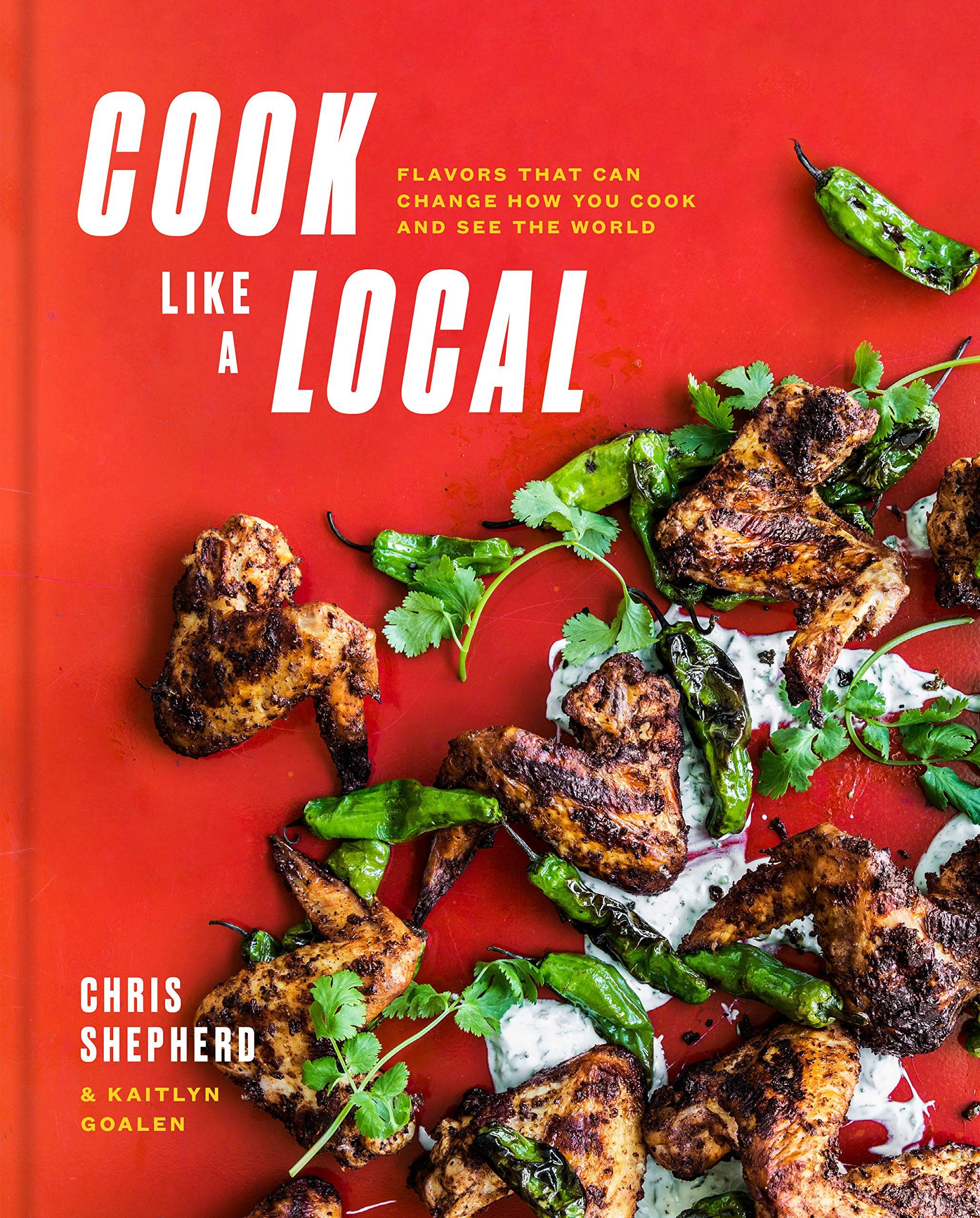 Cook Like A Local Flavors That Can Change How You Cook And See The World A Cookbook New Cookbooks Cooking Healthy Dinner Recipes