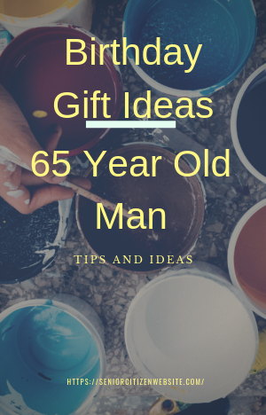 Finding A Gift For 65 Year Old Man Is Not Hard With These Ideas And
